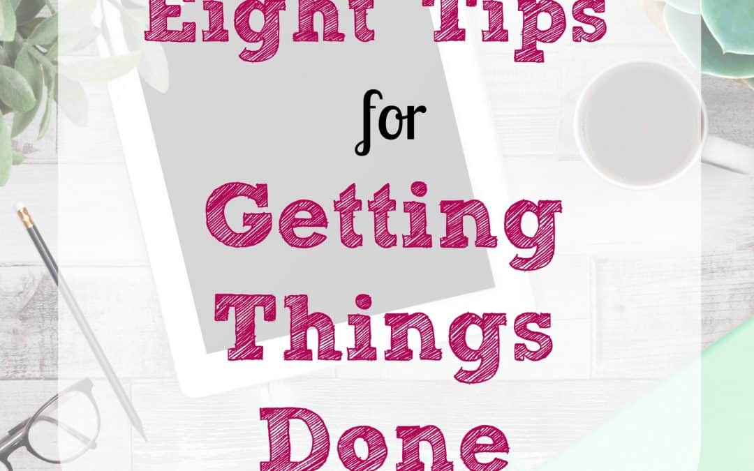 Eight Tips for Getting Things Done