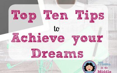 Top Ten Tips to Achieve your Dreams