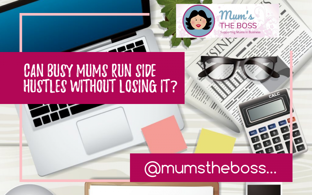 Can busy mums run side hustles without losing it?