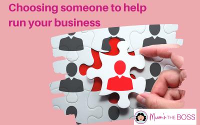 Choosing Someone to help you Run your Business