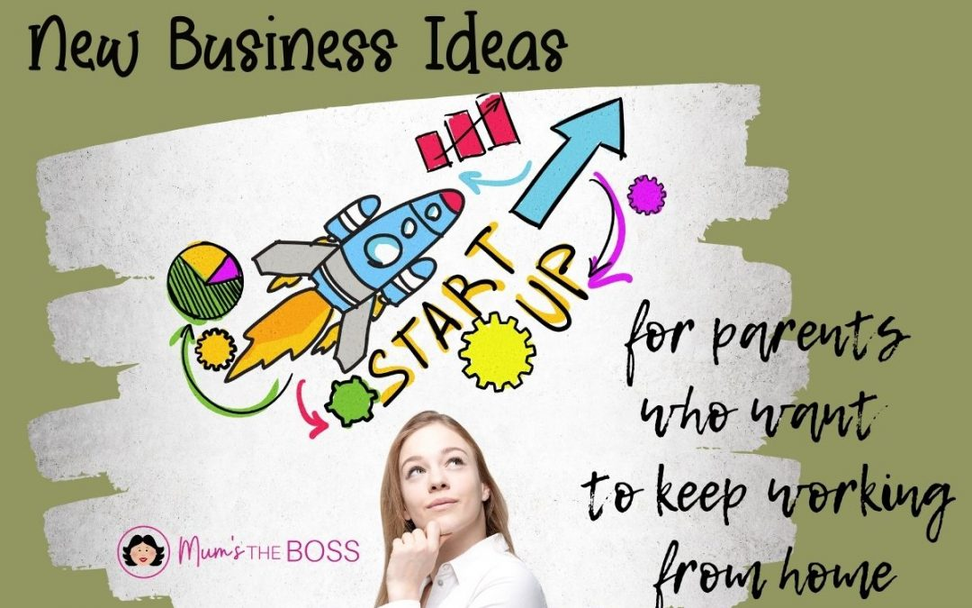 New Business Ideas for Parents who want to continue Working from Home