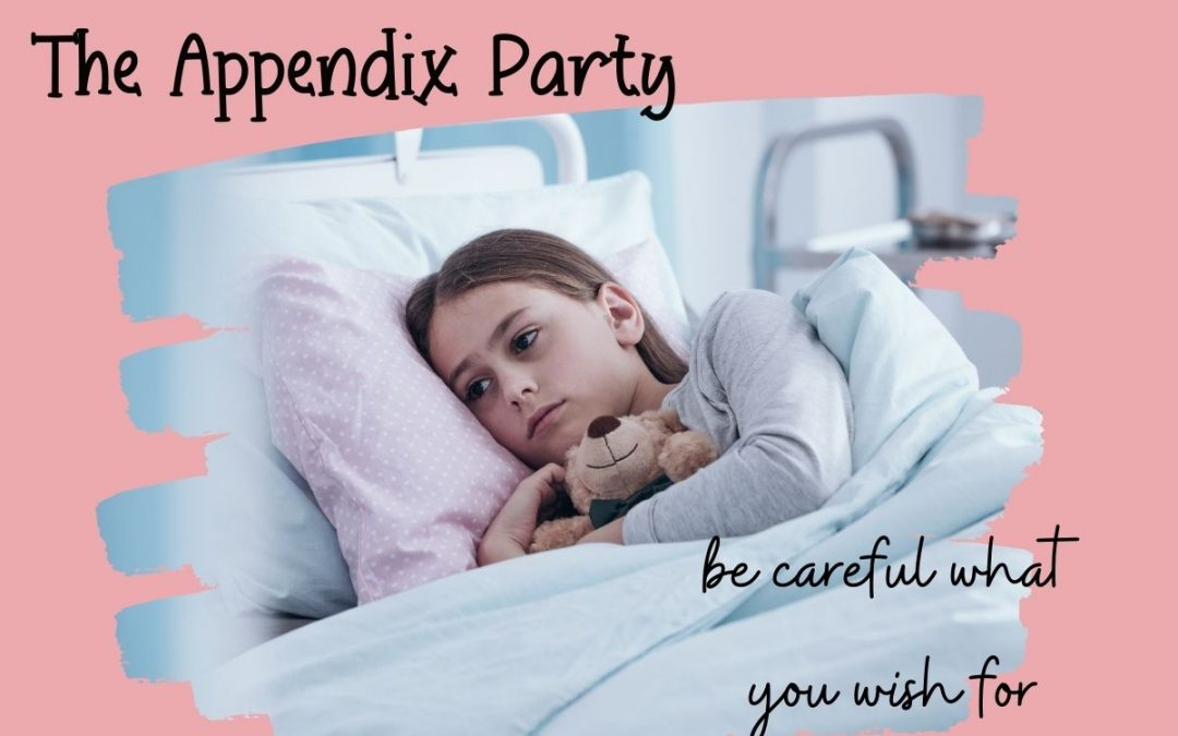 The Appendix Party – or Be Careful What You Wish For