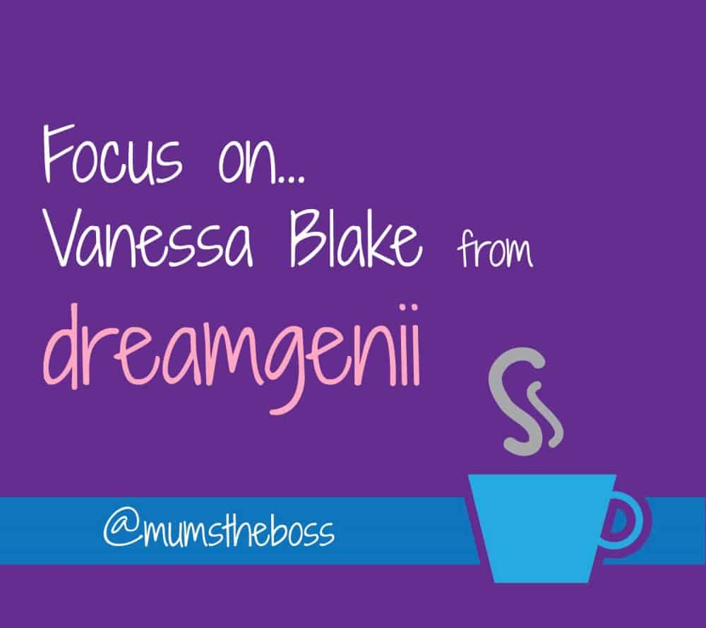 Focus on….. Vanessa Blake – dreamgenii®