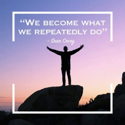 We become what we repeatedly do - time managemnt quote
